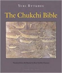 The Chukchi Bible - Yuri Rytkheu, Ilona Yazhbin Chavasse