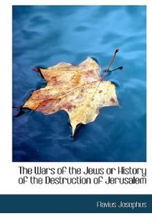 The Wars of the Jews or History of the Destruction of Jerusalem - Josephus