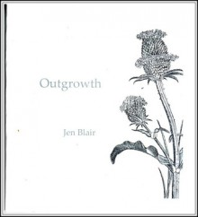 Outgrowth - Jen Blair