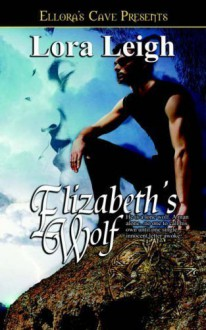 Elizabeth's Wolf of Leigh, Lora on 01 June 2005 - Lora Leigh