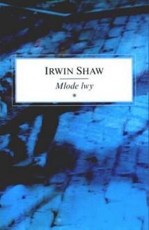 Młode lwy - Irwin Shaw, Tadeusz Jan Dehnel