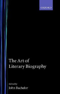 The Art of Literary Biography - John Batchelor