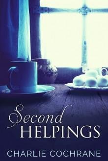 Second Helpings - Charlie Cochrane