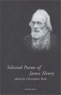 Selected Poems Of James Henry - James Henry, Christopher Ricks