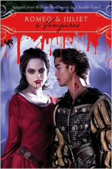 Romeo & Juliet & Vampires - Claudia Gabel,William Shakespeare