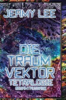 Die Traumvektor Tetralogie - Gesamtausgabe - Jeamy Lee
