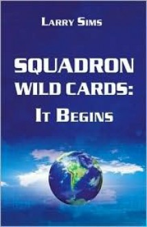 Squadron Wild Cards: It Begins - Larry Sims, Larry Sims