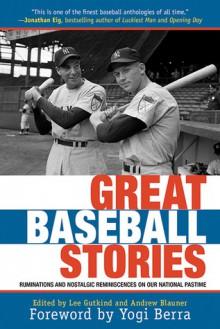 Great Baseball Stories: Ruminations and Nostalgic Reminiscences on Our National Pastime - Lee Gutkind, Andrew Blauner, Yogi Berra