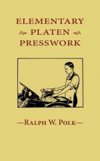 Elementary Platen Presswork - Ralph W Polk