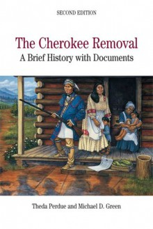 The Cherokee Removal: A Brief History with Documents - Theda Perdue, Theda Perdue