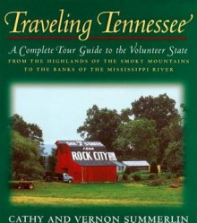 Traveling Tennessee: A Complete Tour Guide to the Volunteer State from the Highlands of the Smoky Mountains to the Banks of the Mississippi River - Cathy Summerlin