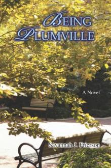 Being Plumville - Savannah J. Frierson