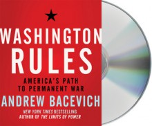 Washington Rules: America's Path to Permanent War - Andrew J. Bacevich, Eric Conger, Sean Runnette