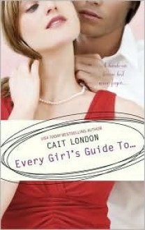 Every Girl's Guide To.. - Cait London