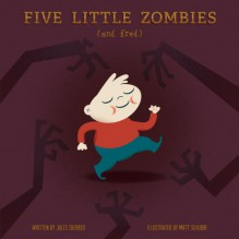 Five Little Zombies (and Fred) - Jules Sherred, Matthew Schubbe