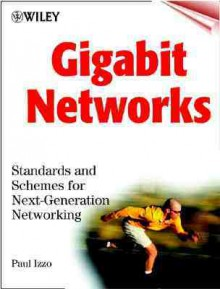 Gigabit Networks: Standards and Schemes for Next-Generation Networking - Paul Izzo