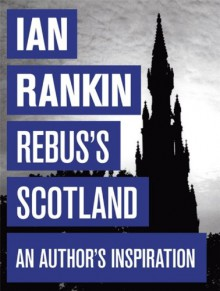 Rebus's Scotland A Personal Journey - Ian Rankin