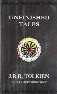 Unfinished Tales - J.R.R. Tolkien, J.R.R. Tolkien