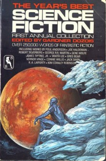 The Year's Best Science Fiction: First Annual Collection - Gardner R. Dozois, Bruce Sterling, James Tiptree Jr., Ian Watson