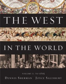 The West in the World, Volume I: To 1715 - Dennis Sherman