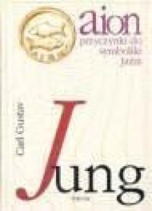 Aion: przyczynki do symboliki Jaźni - Carl Gustav Jung