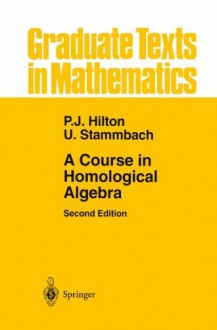 A Course in Homological Algebra - Peter Hilton, U. Stammbach