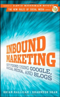 Inbound Marketing: Get Found Using Google, Social Media, and Blogs (New Rules Social Media Series) - 'Brian Halligan', 'Dharmesh Shah'