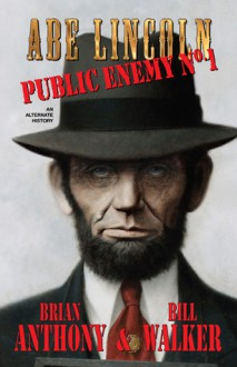 Abe Lincoln Public Enemy No. 1 - Bill Walker,Brian Anthony