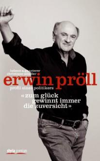 """Erwin Pröll """"Zum Glück gewinnt immer die Zuversicht"""": Profil eines Politikers - Helmut A. Gansterer;Christiane Scholler"""