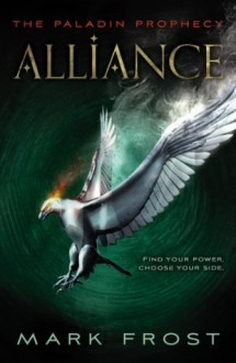 The Paladin Prophecy: Alliance: Book Two (Paladin Prophecy 2) - Mark Frost
