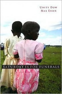 Saturday Is for Funerals - Unity Dow, Max Essex