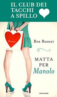 Matta per Manolo: Il club dei tacchi a spillo - Bea Buozzi