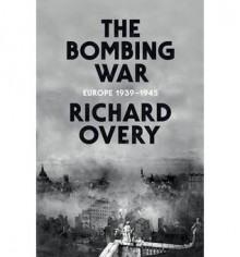 The Bombing War: Europe 1939-1945 - Richard Overy