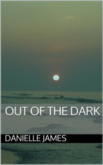 Out of the Dark (Forbidden Love) - DANIELLE JAMES