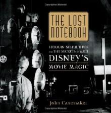 The Lost Notebook: Herman Schultheis & the Secrets of Walt Disney's Movie Magic - John Canemaker