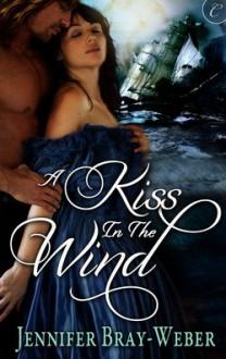 A Kiss in the Wind - Jennifer Bray-Weber