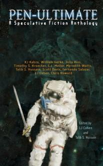 Pen-Ultimate: A Speculative Fiction Anthology - L.J. Cohen, Talib S. Hussain, Chris Howard, K.J. Kabza