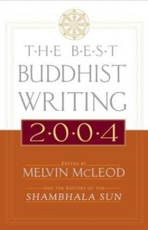 The Best Buddhist Writing 2004 (Best Buddhist Writing) - Melvin McLeod