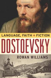 Dostoevsky: Language, Faith, and Fiction - Rowan Williams