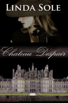 Chateau Despair - Linda Sole