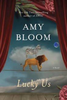 Lucky Us: A Novel - Amy Bloom