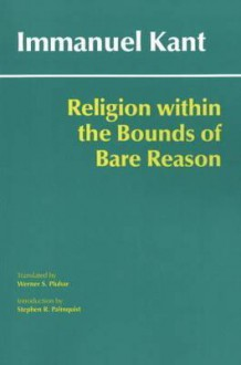 Religion within the Bounds of Bare Reason - Immanuel Kant, Werner Pluhar, Stephen Palmquist