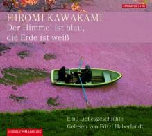 Der Himmel ist blau, die Erde ist weiß: Eine Liebesgeschichte - Hiromi Kawakami