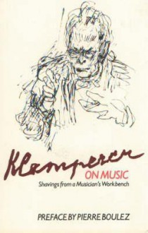 Klemperer on Music: Shavings from a Musician's Workbench - Otto Klemperer