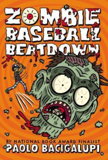 Zombie Baseball Beatdown: Free Preview Edition: The First 8 Chapters - Paolo Bacigalupi