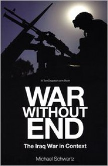 War Without End: The Iraq War in Context - Michael Schwartz