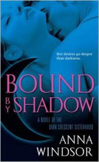 Bound by Shadow (The Dark Crescent Sisterhood #1) - Anna Windsor