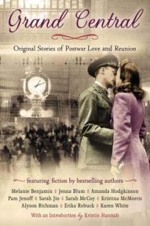 Grand Central: Original Stories of Postwar Love and Reunion - Karen White, Kristina McMorris, Jenna Blum, Sarah Jio