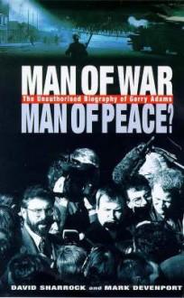 Man of War, Man of Peace?: The Unauthorized Biography of Gerry Adams - David L. Sharrock,Mark Devenport