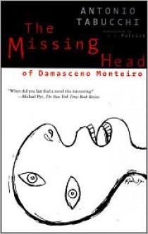 The Missing Head of Damasceno Monteiro - Antonio Tabucchi, J.C. Patrick